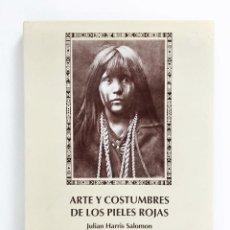 Libros de segunda mano: ARTE Y COSTUMBRE DE LOS PIELES ROJAS - SALOMON, JULIAN HARRIS - CON ILUSTRACIONES - VER FOTOS. Lote 75310691