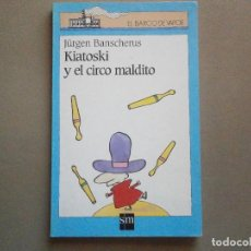 Libros de segunda mano: 1 LIBRO - KIATOSKI Y EL CIRCO MALDITO ( JÜRGEN BANSCHERUS - EL BARCO DE VAPOR - SM - AÑO 1999. Lote 75452407