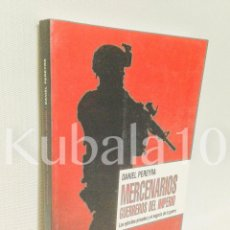 Livres d'occasion: MERCENARIOS · GUERREROS DEL IMPERIO· LOS EJERCITOS PRIVADOS Y EL NEGOCIO DE LA GUERRA ·· DANIEL PERE. Lote 75516503