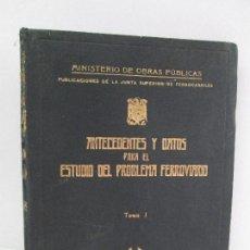 Libros de segunda mano: ANTECEDENTES Y DATOS PARA EL ESTUDIO DEL PROBLEMA FERROVIARIO. TOMO I. MINISTERIO DE OBRAS PUBLICAS. Lote 75565619
