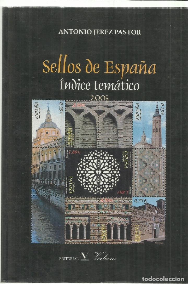 SELLOS DE ESPAÑA. ÍNDICE TEMÁTICO 2005. ANTONIO JEREZ PASTOR.. EDICIONES VERBUM (Libros de Segunda Mano - Bellas artes, ocio y coleccionismo - Otros)