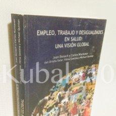 Libros de segunda mano: EMPLEO, TRABAJO Y DESIGUALDADES EN SALUD: UNA VISION GLOBAL ··. Lote 75620519