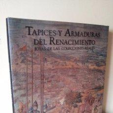 Libros de segunda mano: TAPICES Y ARMADURAS DEL RENACIMIENTO, JOYAS DE LAS COLECCIONES REALES - 1992. Lote 75658875