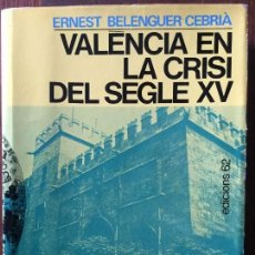 Libros de segunda mano: VALÈNCIA EN LA CRISI DEL SEGLE XV. ERNEST BELENGUER CEBRIÀ.. Lote 75678083