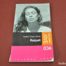 Libros de segunda mano: RAQUEL - ISABEL CLARA SIMÓ - COLUMNE JOVE IDIOMA CATALÀ - JUB. Lote 75720155