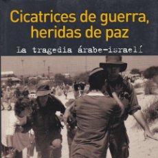 Libros de segunda mano: CICATRICES DE GUERRA, HERIDAS DE PAZ. LA TRAGEDIA ÁRABE-ISRAELÍ, DE SHLOMO BEN-AMI. ED. B, 2006.. Lote 75740311