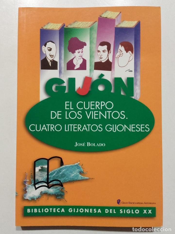 BIBLIOTECA GIJONESA DEL SIGLO XX - GIJON EL CUERPO DE LOS VIENTOS. CUATRO LITERARIOS - JOSE BOLADO (Libros de Segunda Mano - Historia - Otros)