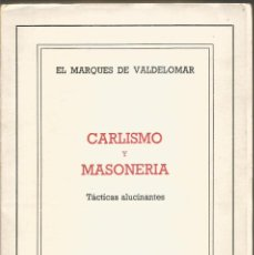 Libros de segunda mano: EL MARQUES DE VALDELOMAR. CARLISMO Y MASONERIA. TACTICAS ALUCINANTES. EDITORIAL PRENSA ESPAÑOLA. Lote 75799943