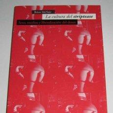 Libros de segunda mano: LA CULTURA DEL STRIPTEASE - SEXO, MEDIOS Y LIBERALIZACIÓN DEL DESEO - BRIAN MCNAIR. Lote 75817267