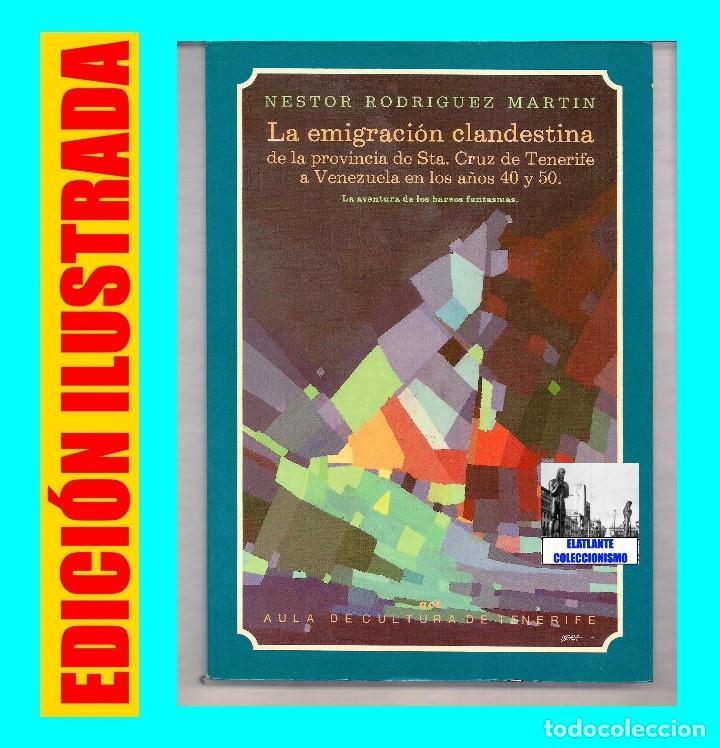 LA EMIGRACIÓN CLANDESTINA PROVINCIA SANTA CRUZ DE TENERIFE A VENEZUELA AÑOS 40 Y 50 NESTOR RODRÍGUEZ (Libros de Segunda Mano - Historia - Otros)