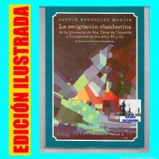 Libros de segunda mano: LA EMIGRACIÓN CLANDESTINA PROVINCIA SANTA CRUZ DE TENERIFE A VENEZUELA AÑOS 40 Y 50 NESTOR RODRÍGUEZ. Lote 75845023