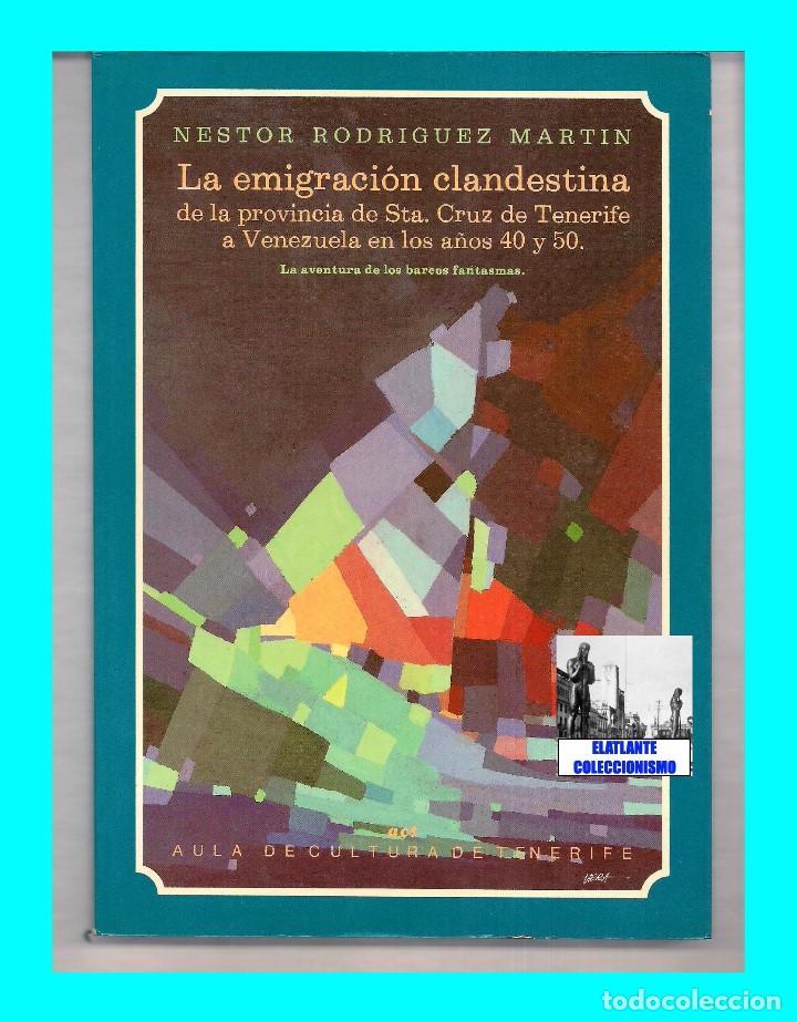 Libros de segunda mano: LA EMIGRACIÓN CLANDESTINA PROVINCIA SANTA CRUZ DE TENERIFE A VENEZUELA AÑOS 40 Y 50 NESTOR RODRÍGUEZ - Foto 2 - 75845023