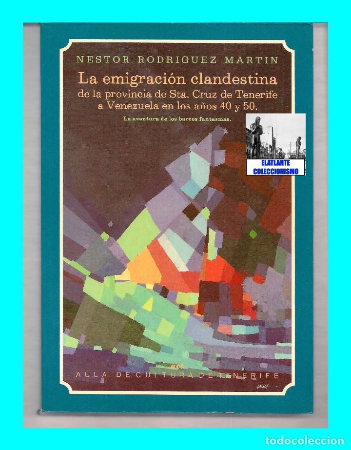 Libros de segunda mano: LA EMIGRACIÓN CLANDESTINA PROVINCIA SANTA CRUZ DE TENERIFE A VENEZUELA AÑOS 40 Y 50 NESTOR RODRÍGUEZ - Foto 3 - 75845023