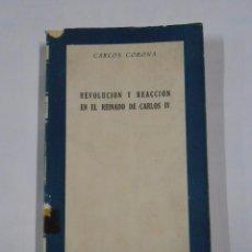 Libros de segunda mano: REVOLUCIÓN Y REACCIÓN EN EL REINADO DE CARLOS IV. - CARLOS CORONA. TDK106. Lote 76067387