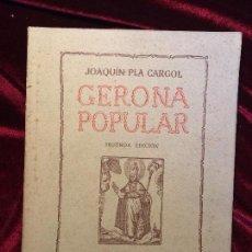 Libros de segunda mano: GERONA POPULAR - JOAQUIN PLA CARGOL - SEGUNDA EDICIÓN 1944. Lote 76067751