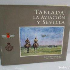Libros de segunda mano: TABLADA: LA AVIACION Y SEVILLA. JUAN ANTONIO GUERRERO MISA. JOSE CLEMENTE ESQUERDO. DEDICATORIAS.. Lote 76092107