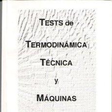 Libros de segunda mano: TESTS DE TERMODINÁMICA TÉCNICA Y MÁQUINAS TÉRMICAS, JUAN RAMÓN MUÑOZ RICO. Lote 76141075