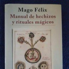 Libros de segunda mano: MANUAL DE HECHIZOS Y RITUALES MÁGICOS / MAGO FELIX / MARTÍNEZ ROCA / 1998. Lote 81668682