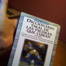 Libros de segunda mano: DICCIONARIO TIKAL DE LAS PIEDRAS QUE CURAN - JOSÉ L. ALCARAZ (REF-1AC). Lote 76221267