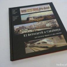 Libros de segunda mano: EL FERROCARRIL A CATALUNYA. DEL CARRIL DE MATARÓ A L´ALTA VELOCITAT . ANY 2012. Lote 76511783