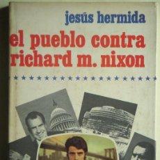 Libros de segunda mano: EL PUEBLO CONTRA RICHARD M. NIXON - JESUS HERMIDA - PLANETA. 1974, 1ª ED (TAPA DURA, MUY ILUSTRADO). Lote 76595247