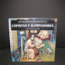 Libros de segunda mano: ARTESANOS MEDIEVALES. COPISTAS E ILUMINADORES. CHRISTOPHER DE HAMEL. EDICIONES AKAL 1999.. Lote 113080646
