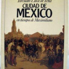 Libros de segunda mano: TORCUATO LUCA DE TENA - CIUDAD DE MÉXICO EN TIEMPOS DE MAXIMILIANO. PLANETA, 1989. (FIRMADO). Lote 76617095