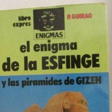 Libros de segunda mano: EL ENIGMA DE LA ESFINGE Y LAS PIRÁMIDES DE GIZEH DE P. GUIRAO (ATE). Lote 76630751
