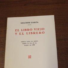 Libros de segunda mano: EL LIBRO VIEJO Y EL LIBRERO... GARCÍA, MELCHOR. MADRID 1993. EDICIÓN DE 1000 EJEMPLARES NO VENALES.. Lote 76739791