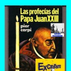Libros de segunda mano: LAS PROFECIAS DEL PAPA JUAN XXIII LA HISTORIA DE LA HUMANIDAD DE 1935 A 2035 PIER CARPI - EXCELENTE. Lote 135773905