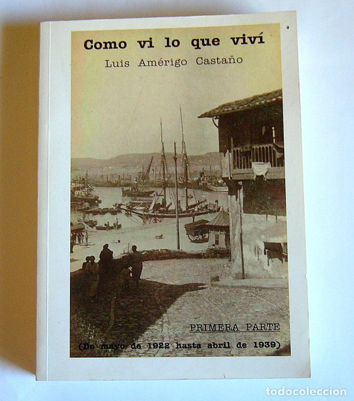 Libros de segunda mano: COMO VI LO QUE VIVI - PRIMERA PARTE ( DE MAYO DE 1922 HASTA ABRIL DE 1939 ) - LUIS AMERIGO CASTAÑO - Foto 1 - 76817059