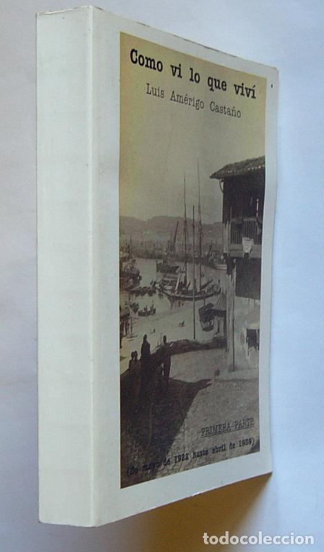 Libros de segunda mano: COMO VI LO QUE VIVI - PRIMERA PARTE ( DE MAYO DE 1922 HASTA ABRIL DE 1939 ) - LUIS AMERIGO CASTAÑO - Foto 2 - 76817059