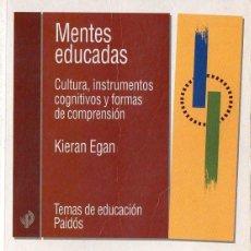 Libros de segunda mano: KIERAN EGAN : MENTES EDUCADAS (PAIDÓS, 2000) CULTURA, INSTRUMENTOS COGNITIVOS, FORMAS DE COMPRENSIÓN. Lote 76891887