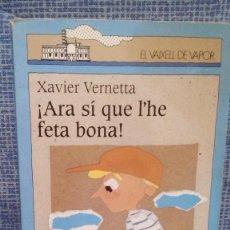 Libros de segunda mano: ARA SI QUE L'HE FETA BONA - XAVIER VERNETTA - SERIE EL VAIXELL DE VAPOR. Lote 76926885
