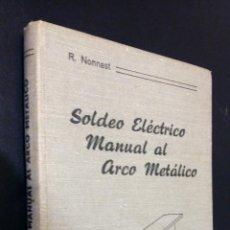 Libros de segunda mano: SOLDEO ELECTRICO MANUAL AL ARCO METALICO / R. NONNAST. Lote 124222331