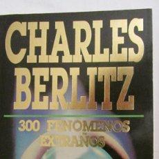 Libros de segunda mano: 300 FENÓMENOS EXTRAÑOS DE CHARLES BERLITZ (PLAZA Y JANÉS). Lote 77236609
