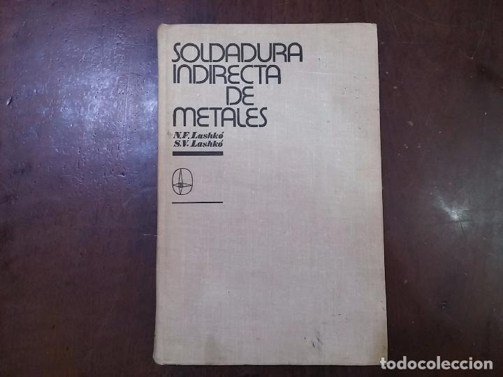 SOLDADURA INDIRECTA DE METALES - N.F. LASHKÓ; S.V. LASHKÓ (Libros de Segunda Mano - Ciencias, Manuales y Oficios - Otros)