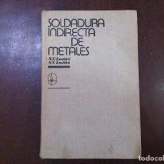 Livres d'occasion: SOLDADURA INDIRECTA DE METALES - N.F. LASHKÓ; S.V. LASHKÓ. Lote 77277647