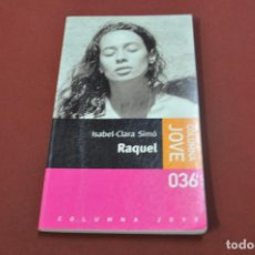 Libros de segunda mano: RAQUEL - ISABEL CLARA SIMÓ - COLUMNE JOVE IDIOMA CATALÀ - JUB. Lote 77391857