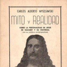 Libros de segunda mano: WYSZLAWSKI : MITO Y REALIDAD SOBRE LA PERSONALIDAD DE JESÚS DE NAZARET (BS. AIRES, 1967) ESPIRITISMO. Lote 77454573