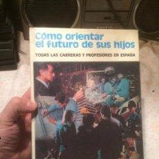 Libros de segunda mano: ANTIGUO LIBRO COMO ORIENTAR EL FUTURO DE SUS HIJOS EDICIONES DANAE S.A. AÑO 1976 . Lote 77563721