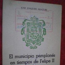 Libros de segunda mano: EL MUNICIPIO PAMPLONÉS EN TIEMPO DE FELIPE II. JOSÉ JOAQUÍN ARAZURI. ED. ARANZADI PAMPLONA 1973. Lote 77616565