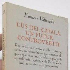 Libros de segunda mano: L'ÚS DEL CATALÀ: UN FUTUR CONTROVERTIT - FRANCESC VALLVERDÚ. Lote 77736829