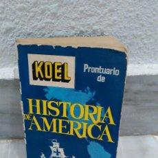 Libros de segunda mano: PRONTUARIO DE HISTORIA DE AMERICA - KOEL - 1970 - EDITORIAL TESORO . Lote 77885917