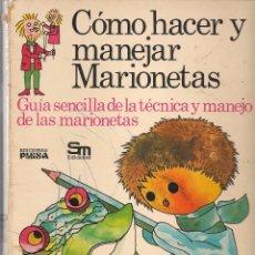 Libros de segunda mano: CÓMO HACER Y MANEJAR MARIONETAS. . PLESA / SM. 1975. (P/B74). Lote 77896029