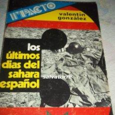 Libros de segunda mano: LOS ULTIMOS 3 DIAS DEL SAHARA ESPAÑOL. VALENTIN GONZALEZ.. Lote 78078405