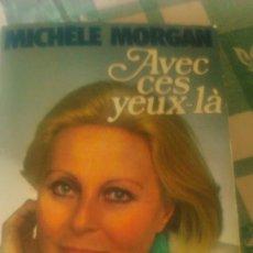 Libros de segunda mano: MICHELE MORGAN -AVEC CES YEUX LA LAFFONT/1977.FRANCES. Lote 78093681