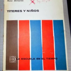 Libros de segunda mano: TITERES Y NIÑOS. LA ESCUELA EN EL TIEMPO. MANE BERNARDO. 1962. Lote 78118989