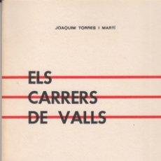 Libros de segunda mano: ELS CARRERS DE VALLS JOAQUIM TORRES JOVE CAMBRA DE VALLS 1974. Lote 78155933