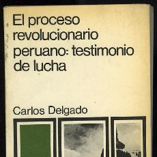 Libros de segunda mano: CARLOS DELGADO: EL PROCESO REVOLUCIONARIO PERUANO: TESTIMONIO Y LUCHA. SIGLO VEINTIUNO EDITORES. Lote 78164525